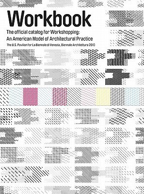 Workbook: The Official Catalog for Workshopping:: An American Model for Architectural Practice  by  Emily Abruzzo