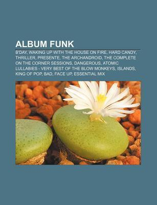 Album Funk: BDay, Waking Up with the House on Fire, Hard Candy, Thriller, Presente, the Archandroid, the Complete on the Corner S  by  Source Wikipedia