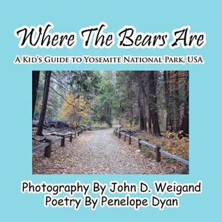 Where the Bears Are---A Kids Guide to Yosemite National Park, USA  by  Penelope Dyan