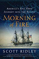 Morning of Fire: A Legendary Captain, a Clash of Empires, and America's Epic First Journey into the Pacific