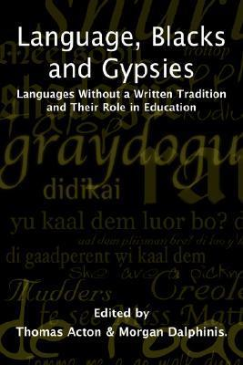 Language, Blacks and Gypsies: Languages Without a Written Tradition and Their Role in Education T. Acton