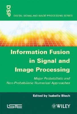 Information Fusion In Signal And Image Processing  by  Isabelle Bloch