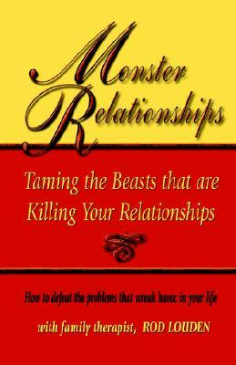 Monster Relationships: Taming the Beasts That Are Killing Your Relationships Rod Louden