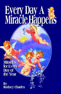 Every Day a Miracle Happens Rodney Charles