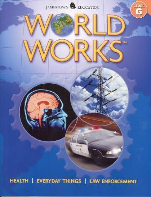 World Works, Level G: Health, Everyday Things, Law Enforcement McGraw-Hill Education