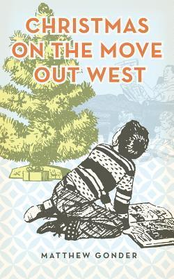 Christmas on the Move Out West  by  Matthew Gonder