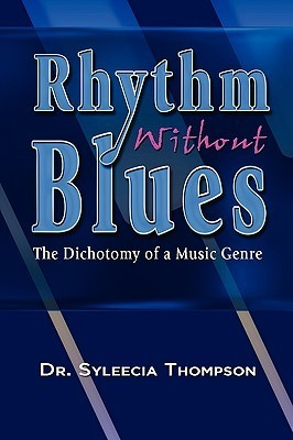 Rhythm Without Blues: The Dichotomy of a Music Genre Syleecia Thompson