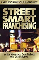 Street Smart Franchising: Read This Before You Buy a Franchise