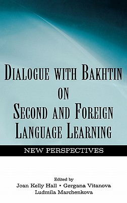 Dialogue with Bakhtin on Second and Foreign Language Learning: New Perspectives  by  Joan Kelly Hall
