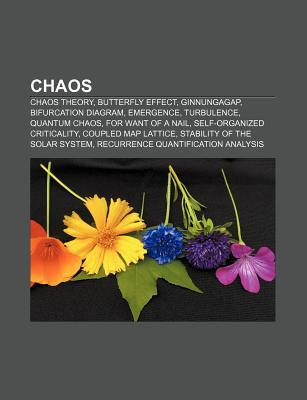 Chaos: Chaos Theory, Butterfly Effect, Ginnungagap, Bifurcation Diagram, Emergence, Turbulence, Quantum Chaos, for Want of a Source Wikipedia