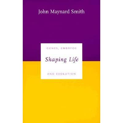 Shaping Life: Genes, Embryos and Evolution - John Maynard Smith