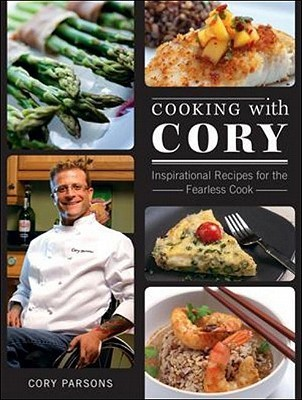 Cooking with Cory: Inspirational Recipes for the Fearless Cook Cory Parsons