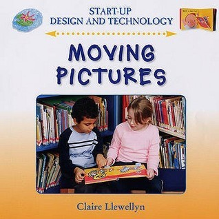 Moving Pictures (Start Up Design And Technology) Claire Llewellyn
