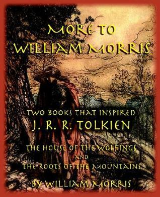 More to William Morris: Two Books That Inspired J. R. R. Tolkien-The House of the Wolfings and the Roots of the Mountains  by  William Morris