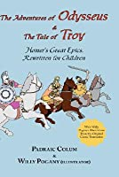 The Adventures of Odysseus & the Tale of Troy: Homer's Great Epics, Rewritten for Children