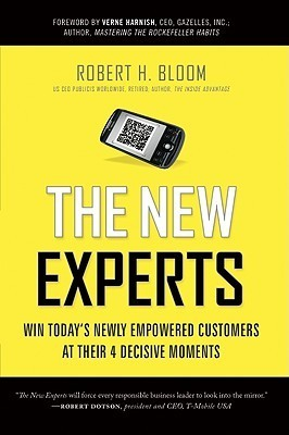 New Experts: Win Todays Newly Empowered Customers at Their 4 Decisive Moments  by  Robert H. Bloom