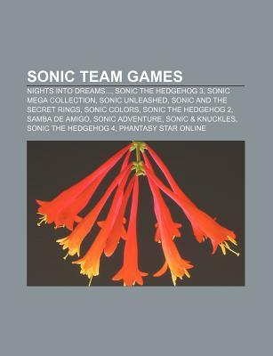 Sonic Team Games: Nights Into Dreams..., Sonic the Hedgehog 3, Sonic Mega Collection, Sonic Unleashed, Sonic and the Secret Rings, Sonic  by  Books LLC