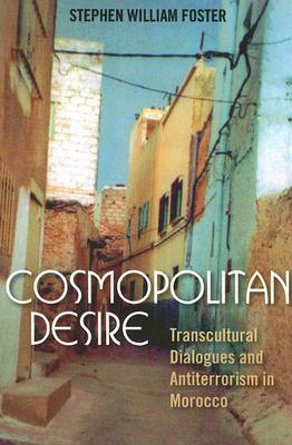 Cosmopolitan Desire: Transcultural Dialogues and Antiterrorism in Morocco Stephen William Foster