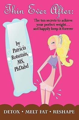 Thin Ever After: The Ten Secrets to Achieve Your Perfect Weight and Keep It Forever  by  Patricia Rotsztain Frost
