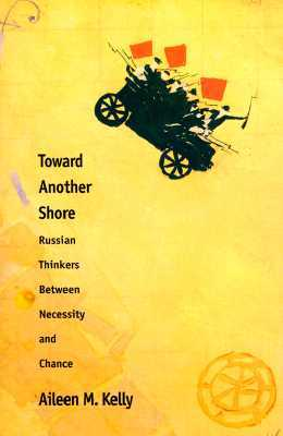 Toward Another Shore: Russian Thinkers Between Necessity and Chance  by  Aileen M. Kelly