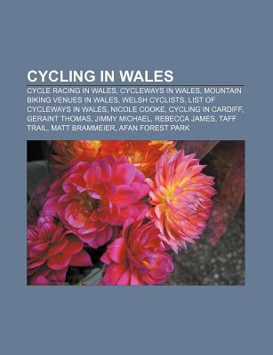 Cycling in Wales: Cycle Racing in Wales, Cycleways in Wales, Mountain Biking Venues in Wales, Welsh Cyclists, List of Cycleways in Wales  by  Source Wikipedia