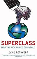 Superclass How The Rich Ruined Our World