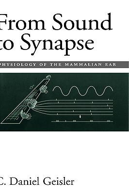 From Sound to Synapse: Physiology of the Mammalian Ear  by  C. Daniel Geisler