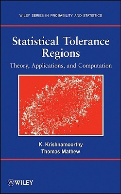Statistical Tolerance Regions: Theory, Applications, and Computation  by  Kalimuthu Krishnamoorthy