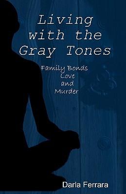 Living with the Gray Tones  by  Darla Ferrara