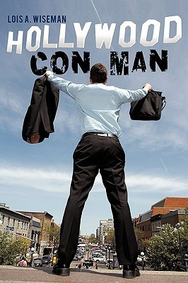 Hollywood Con Man  by  Lois A. Wiseman