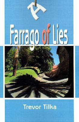 A Farrago of Lies Trevor Tilka