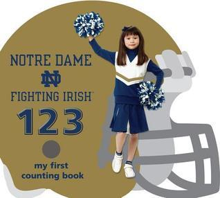 Notre Dame Fighting Irish 123: My First Counting Book  by  Brad M. Epstein