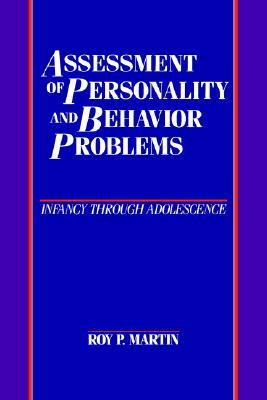 Assessment of Personality and Behavior Problems: Infancy through Adolescence  by  Roy P. Martin