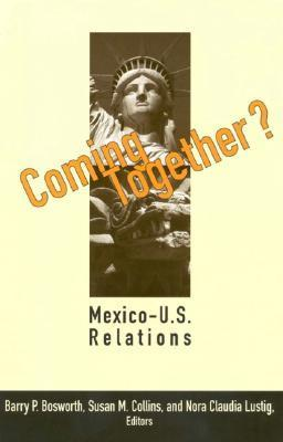 Coming Together?: Mexico-U.S. Relations  by  Nora Lustig