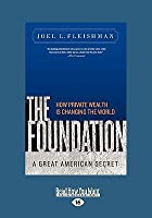The Foundation: A Great American Secret How Private Wealth Is Changing the World