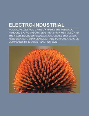 Electro-Industrial: Hocico, Velvet Acid Christ, X Marks the Pedwalk, Asmodeus X, Wumpscut: , Le Ther Strip, Mentallo and the Fixer Source Wikipedia