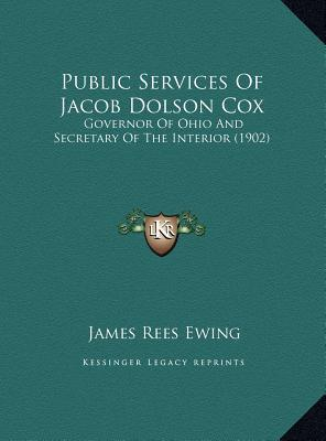 Public Services Of Jacob Dolson Cox: Governor Of Ohio And Secretary Of The Interior (1902)  by  James Rees Ewing