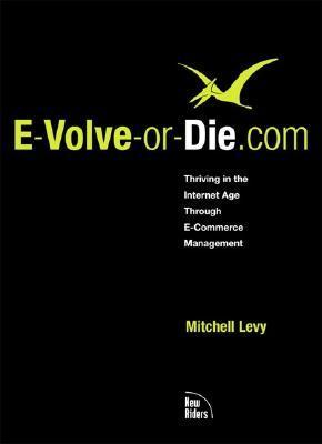 E-Volve-Or-Die.com: Thriving in the Internet Age Through E-Commerce Management  by  Mitchell Levy