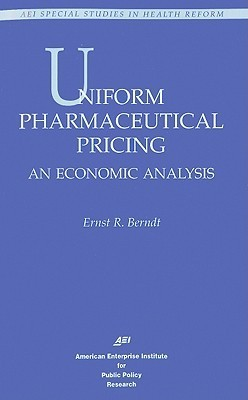 Uniform Pharmaceutical Pricing: An Economic Analysis  by  Ernst R. Berndt