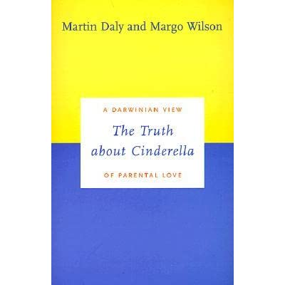 The Truth about Cinderella: A Darwinian View of Parental Love - Martin Daly, Margo Wilson