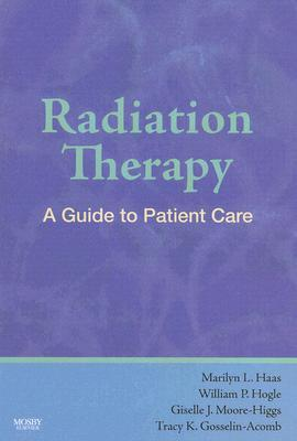 Radiation Therapy: A Guide to Patient Care  by  Marilyn Haas