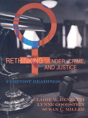Rethinking Gender, Crime, and Justice: Feminist Readings Claire M. Renzetti
