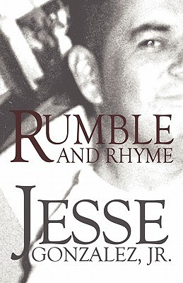 Rumble and Rhyme  by  Jesse Gonzalez Jr