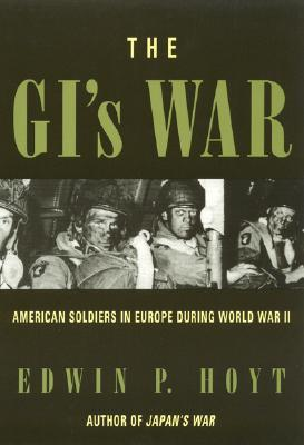 The GIs War: American Soldiers in Europe During World War II Edwin Palmer Hoyt