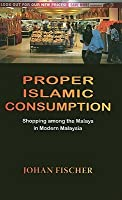 Proper Islamic Consumption: Shopping Among the Malays in Modern Malaysia