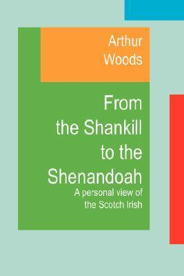 From the Shankill to the Shenandoah: A Personal View of the Scotch Irish Arthur Woods