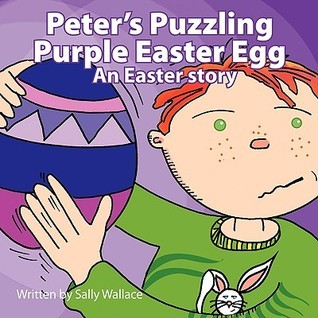 Peters Puzzling Purple Easter Egg  by  Sally Wallace