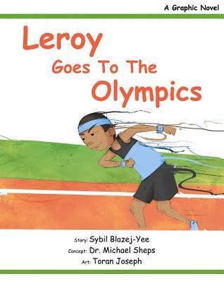 Leroy Goes to the Olympics: A Graphic Novel  by  Sybil Blazej-Yee