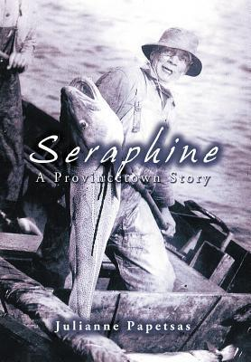 Seraphine: A Provincetown Story  by  Julianne Papetsas