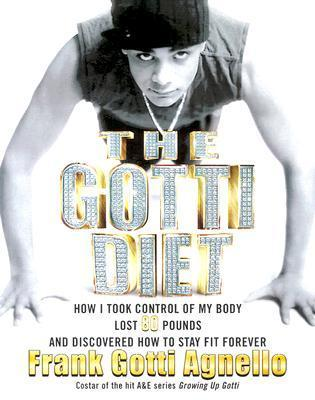 gotti diet: How I Took Control of My Body, Lost 80 Pounds, and Discovered How to Stay Fit Forever  by  Frank Gotti Agnello